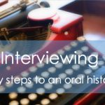 Interviewing 101 Workshop- Easy steps to an oral history