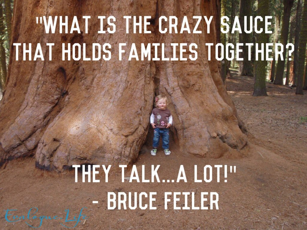 """What is the crazy sauce that holds families together? They talk. A lot."" -Bruce Feiler"