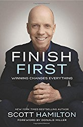 Scott Hamilton's book Finish First is a wonderful guide to embracing failure and overcoming obstacles