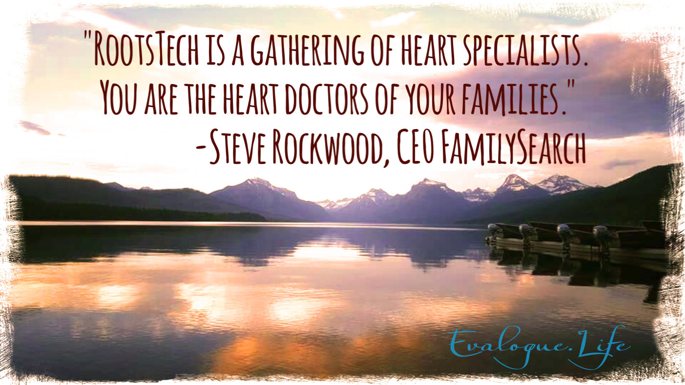 Roots Tech is a gathering of heart specialists. You are the heart doctors of your families. - Steve Rockwood, CEO of Family Search