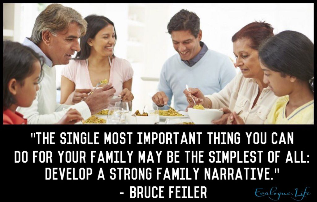 """The single most important thing you can do for your family may be the simplest of all: develop a strong family narrative."" Bruce Feiler"