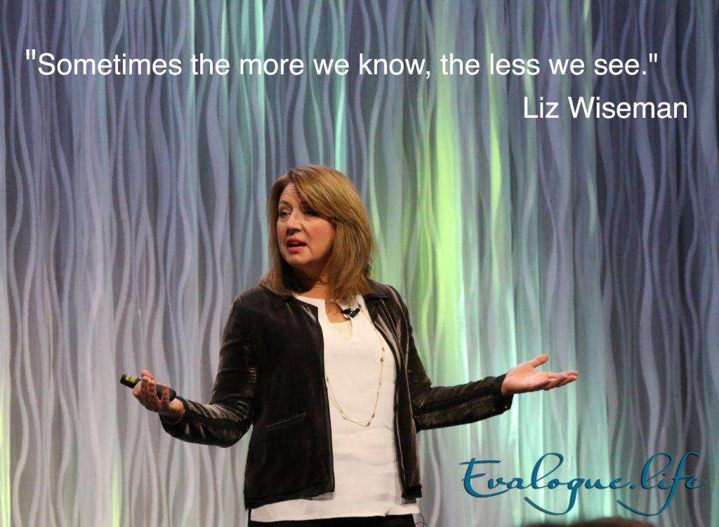 "Liz Wiseman on Rookie Smarts - ""Sometimes the more we know, the less we see."""