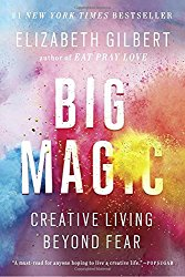 Big Magic by Elizabeth Gilbert 0 Creative Living Beyond Fear