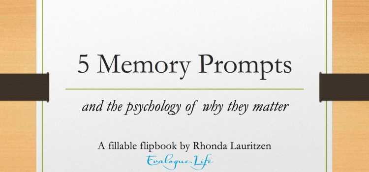 cover of flip book that reads: 5 Memory prompts and the psychology of why they matter by Rhonda Lauritzen of Evalogue.Life