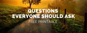 Questions everyone should ask - free printable